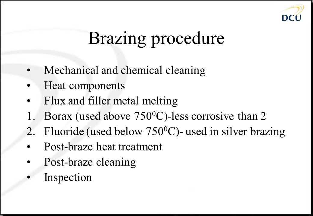 Brazing procedure Mechanical and chemical cleaning Heat components