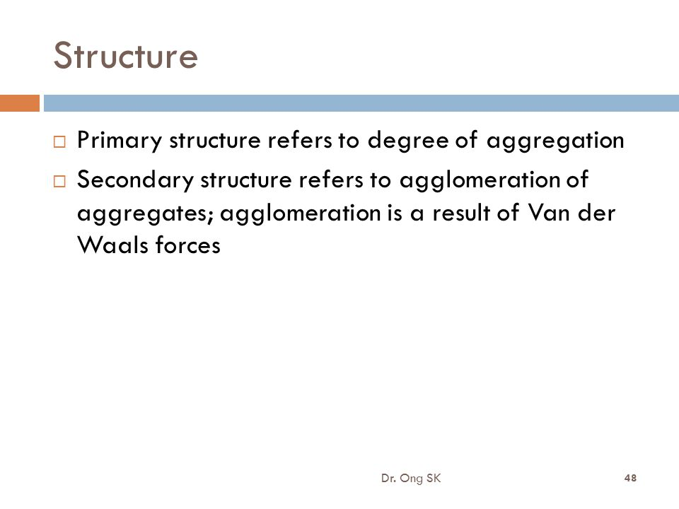 Structure Primary structure refers to degree of aggregation