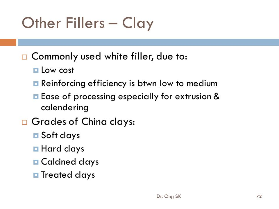 Other Fillers – Clay Commonly used white filler, due to: