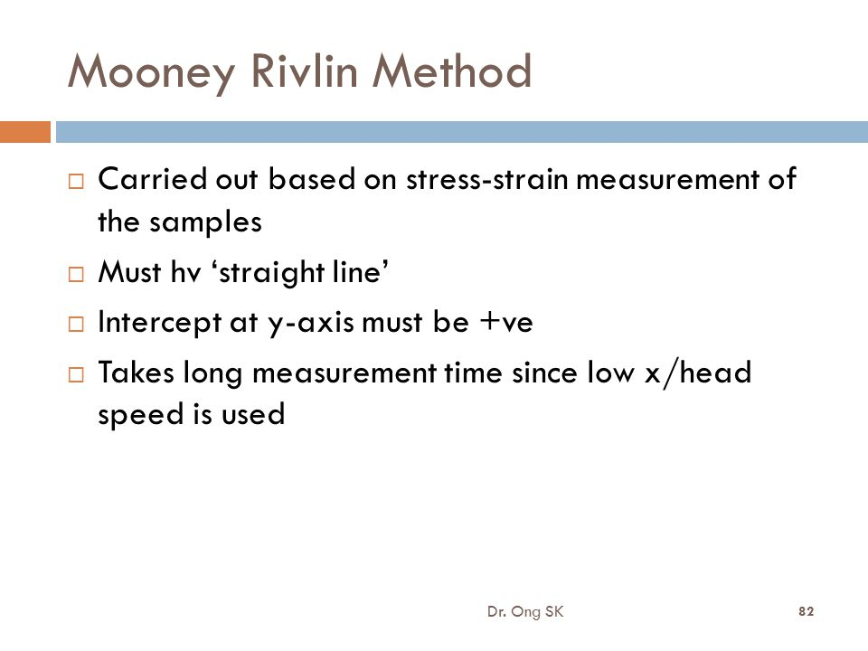 8/16/2012 Mooney Rivlin Method. Carried out based on stress-strain measurement of the samples. Must hv 'straight line'