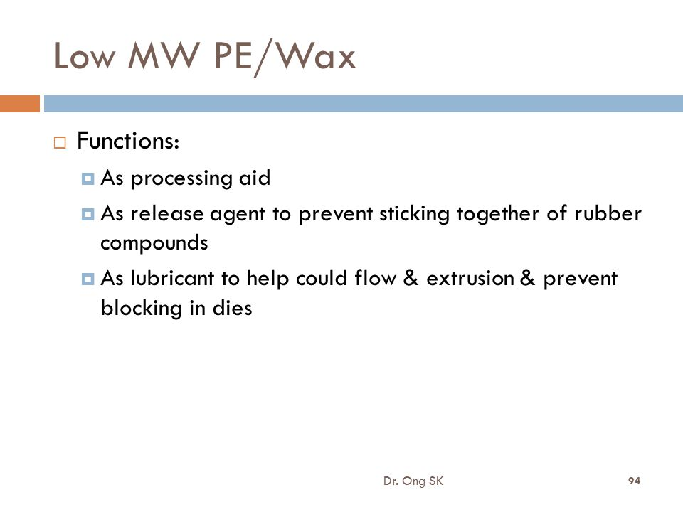 Low MW PE/Wax Functions: As processing aid