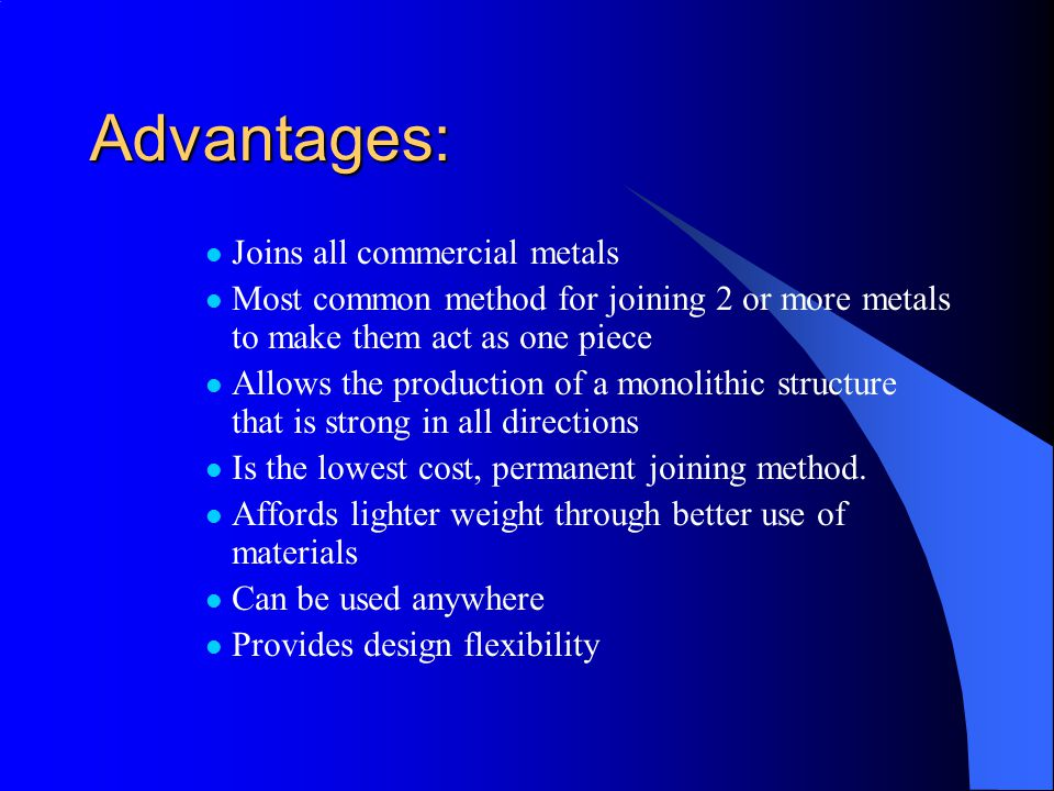 Advantages: Joins all commercial metals