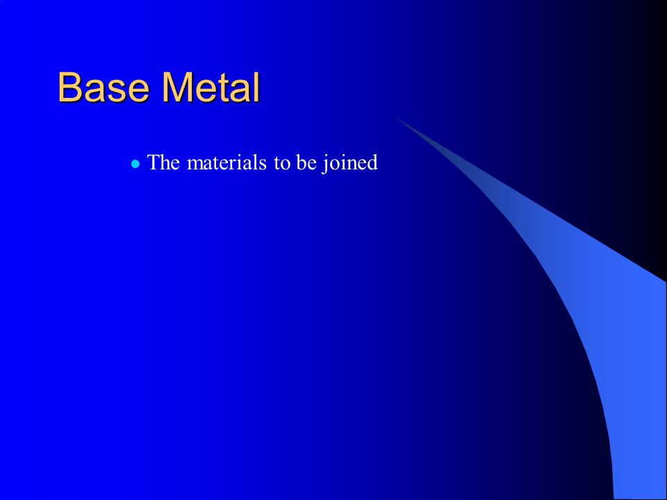 Base Metal The materials to be joined