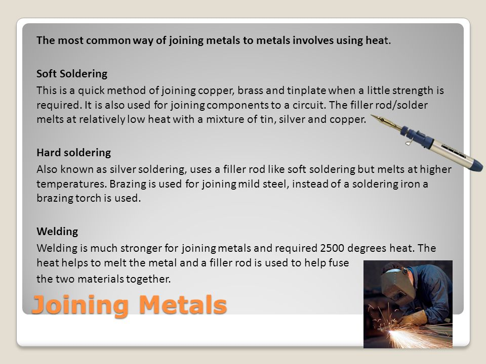 The most common way of joining metals to metals involves using heat