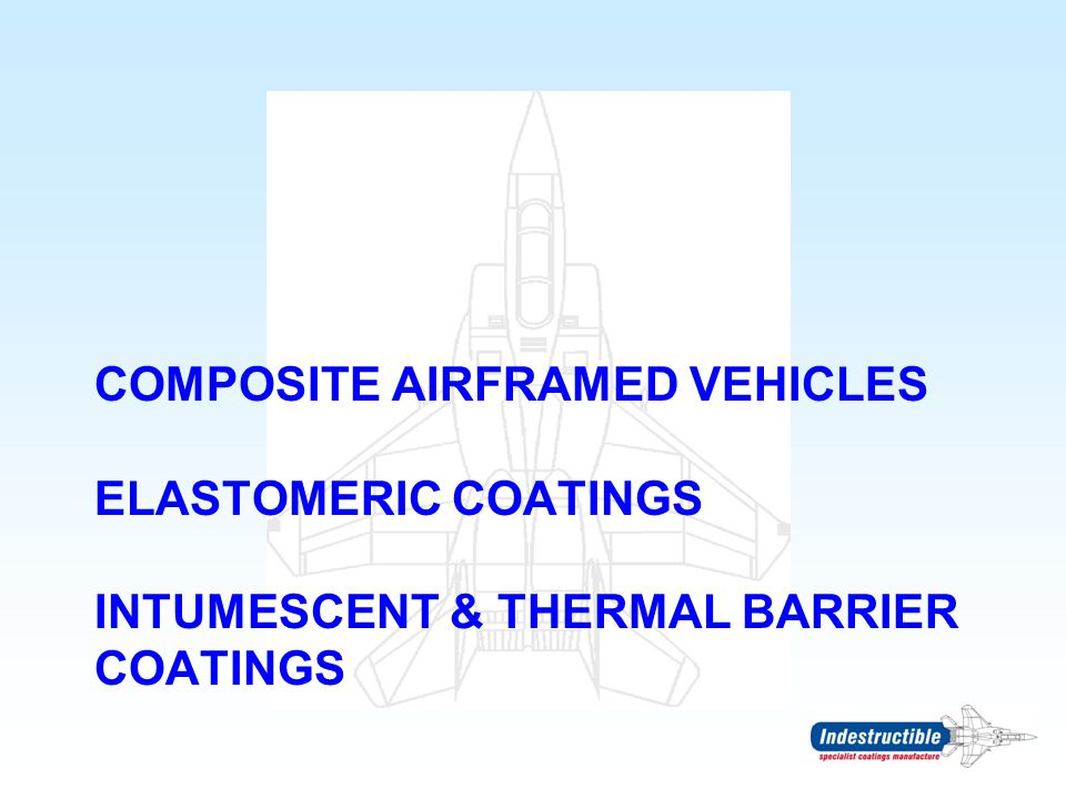 Composite Airframed Vehicles Elastomeric coatings INTUMESCEnt & thermal barrier coatings