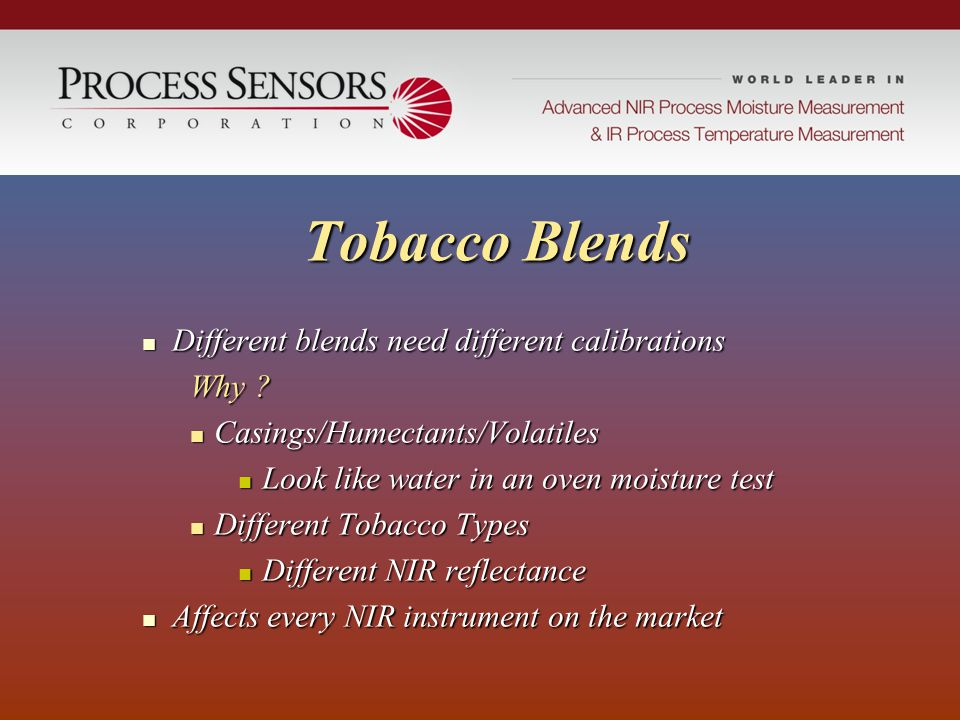 Tobacco Blends Different blends need different calibrations Why