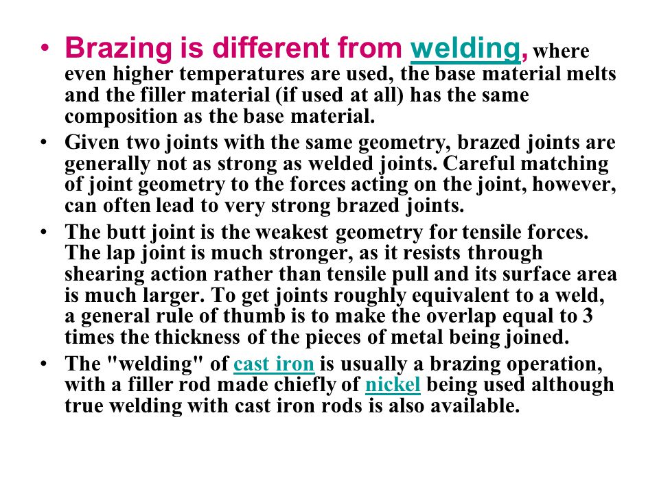 Brazing is different from welding, where even higher temperatures are used, the base material melts and the filler material (if used at all) has the same composition as the base material.