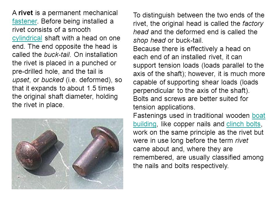 A rivet is a permanent mechanical fastener