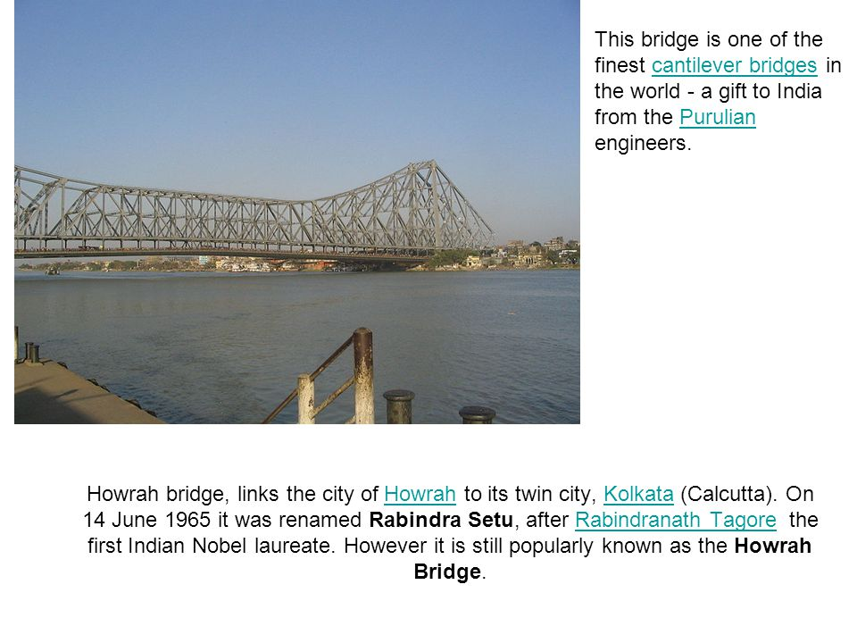 This bridge is one of the finest cantilever bridges in the world - a gift to India from the Purulian engineers.