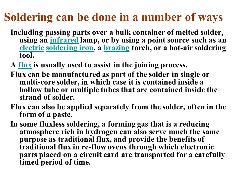 Soldering can be done in a number of ways