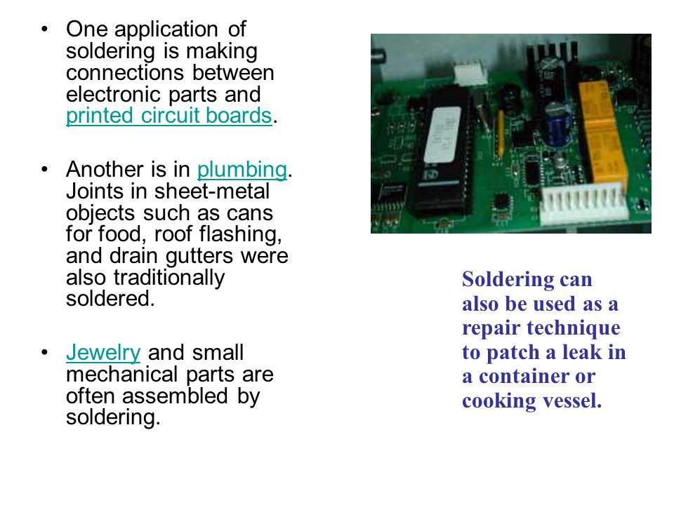 One application of soldering is making connections between electronic parts and printed circuit boards.