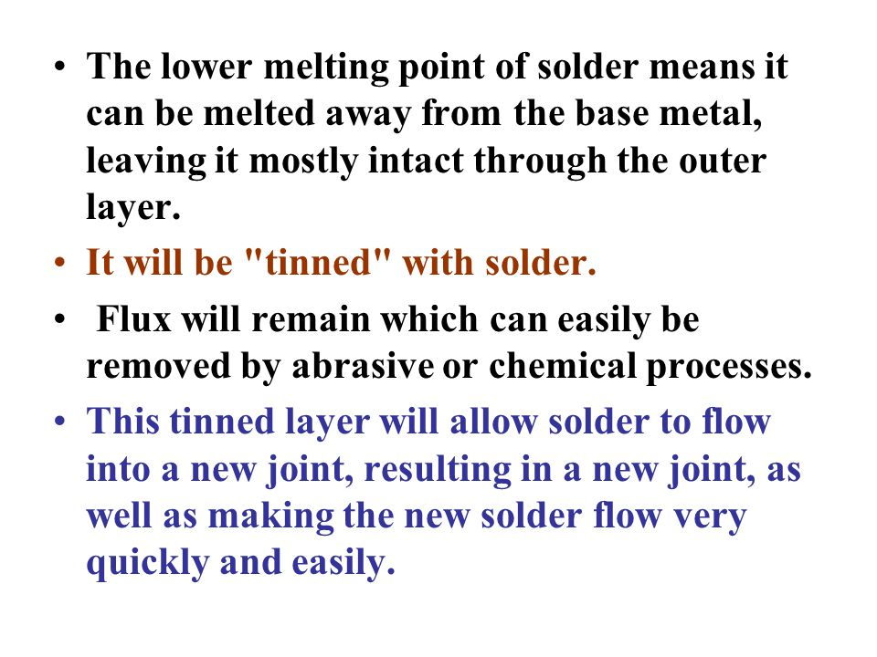 The lower melting point of solder means it can be melted away from the base metal, leaving it mostly intact through the outer layer.
