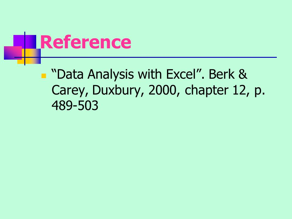 Reference Data Analysis with Excel . Berk & Carey, Duxbury, 2000, chapter 12, p. 489-503