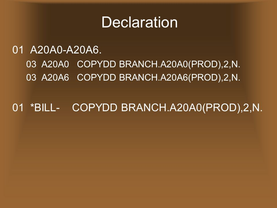 Declaration 01 A20A0-A20A6. 01 *BILL- COPYDD BRANCH.A20A0(PROD),2,N.