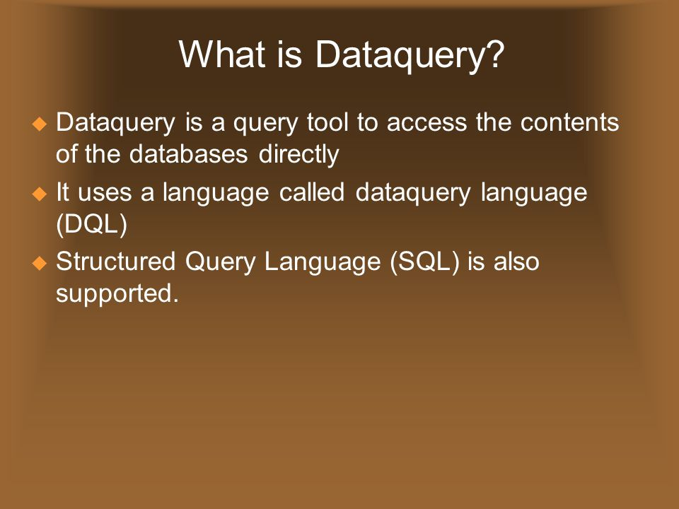 What is Dataquery Dataquery is a query tool to access the contents of the databases directly. It uses a language called dataquery language (DQL)