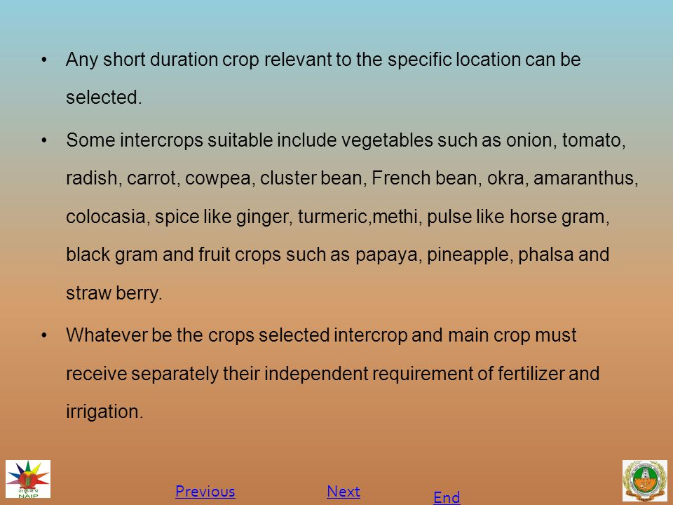 Any short duration crop relevant to the specific location can be selected.