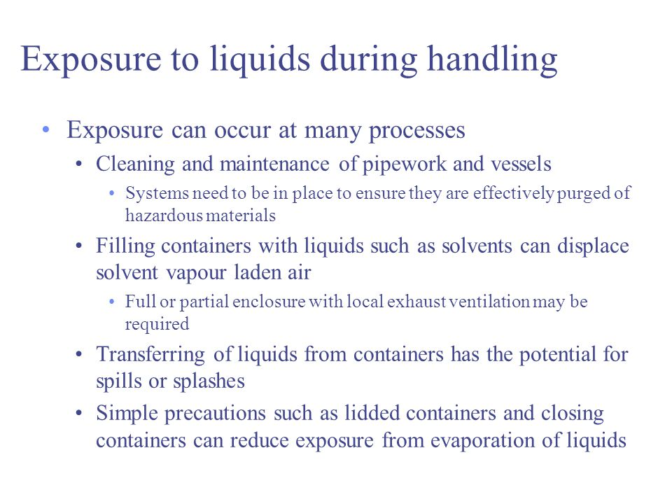 Exposure to liquids during handling