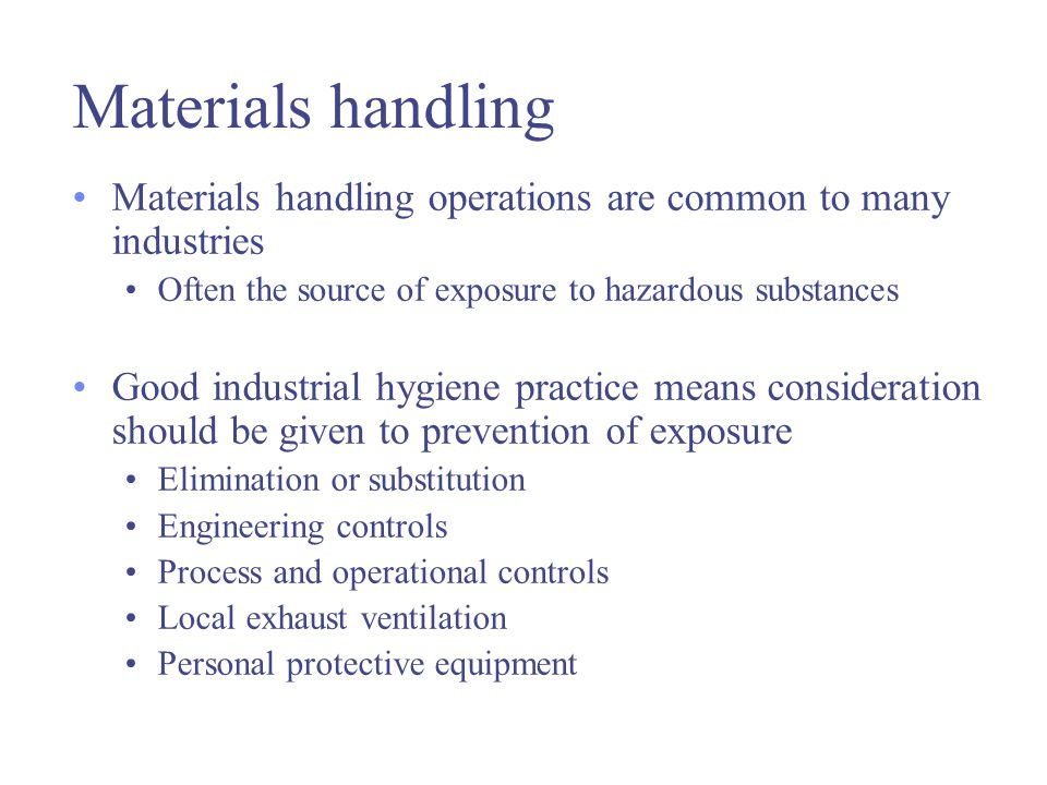 Materials handling Materials handling operations are common to many industries. Often the source of exposure to hazardous substances.
