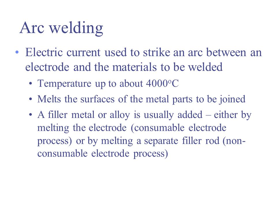 Arc welding Electric current used to strike an arc between an electrode and the materials to be welded.
