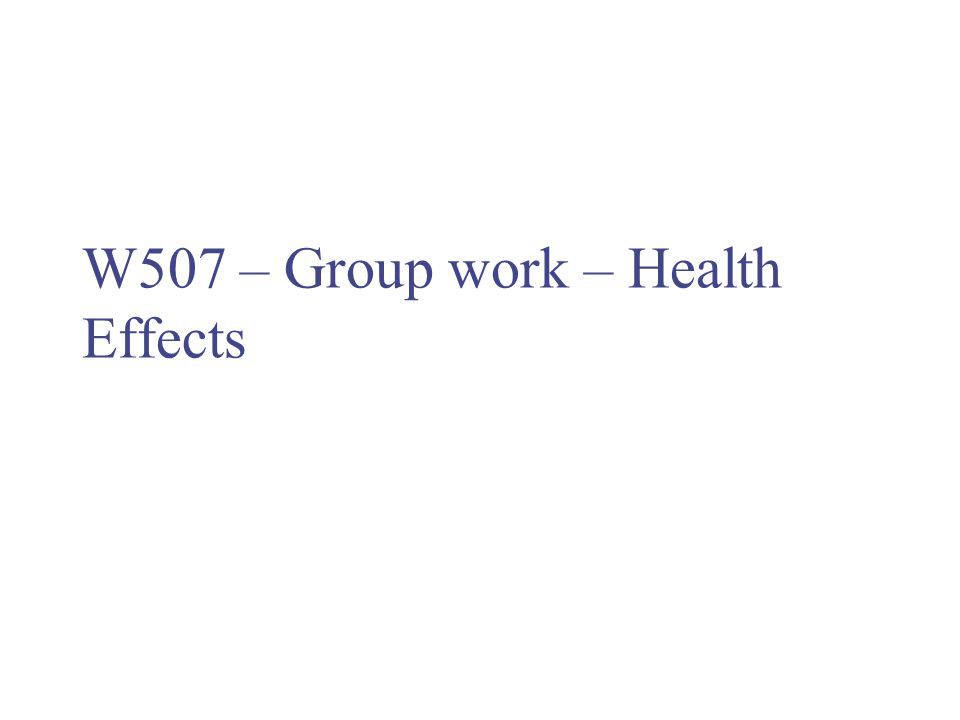 W507 – Group work – Health Effects