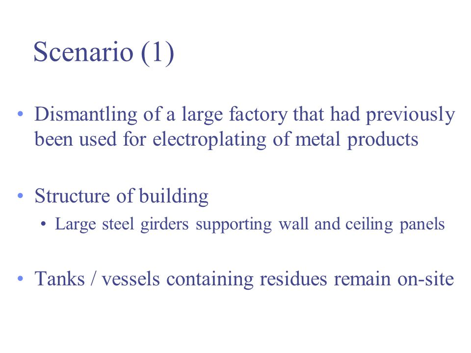 Scenario (1) Dismantling of a large factory that had previously been used for electroplating of metal products.