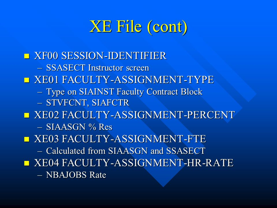 XE File (cont) XF00 SESSION-IDENTIFIER XE01 FACULTY-ASSIGNMENT-TYPE