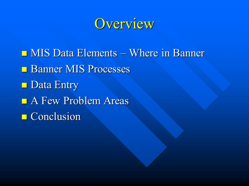Overview MIS Data Elements – Where in Banner Banner MIS Processes