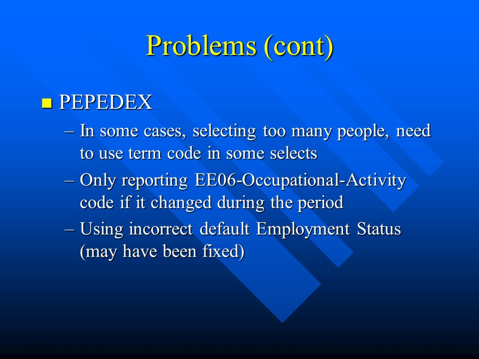 Problems (cont) PEPEDEX