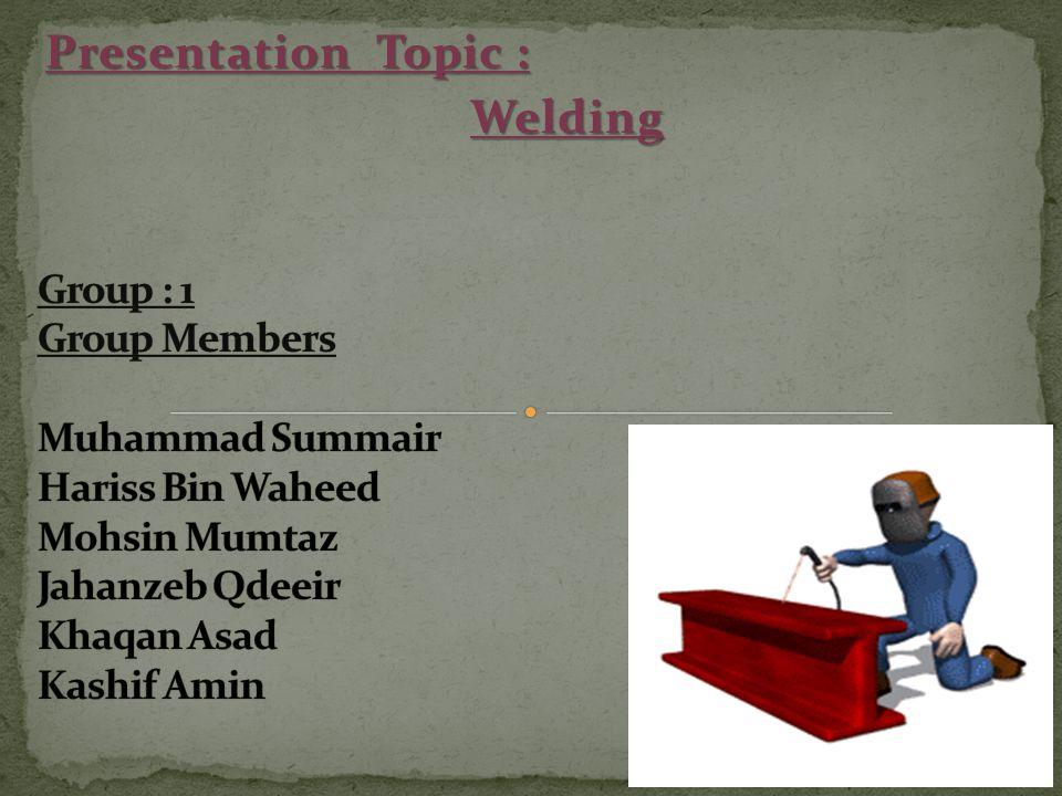 Presentation Topic : Welding