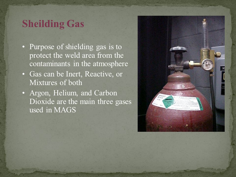 Sheilding Gas Purpose of shielding gas is to protect the weld area from the contaminants in the atmosphere.