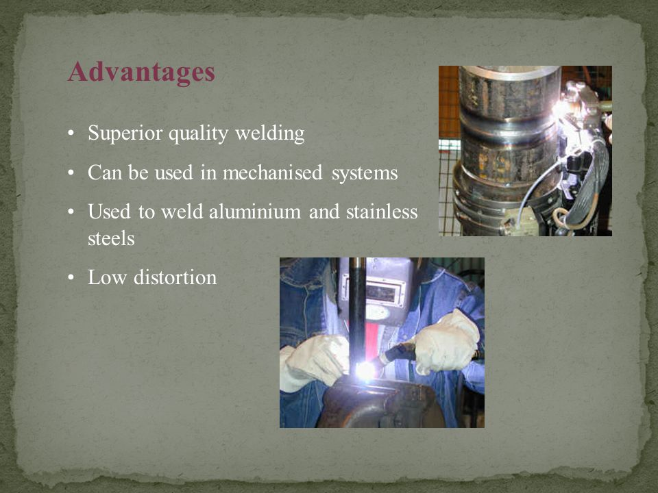 Advantages Superior quality welding Can be used in mechanised systems