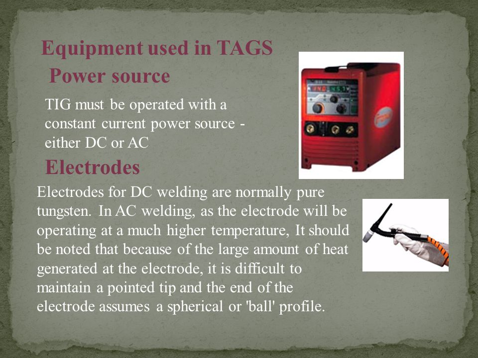 Equipment used in TAGS Power source Electrodes