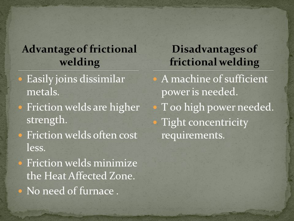 Advantage of frictional welding Disadvantages of frictional welding