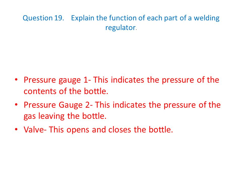 Question 19. Explain the function of each part of a welding regulator.