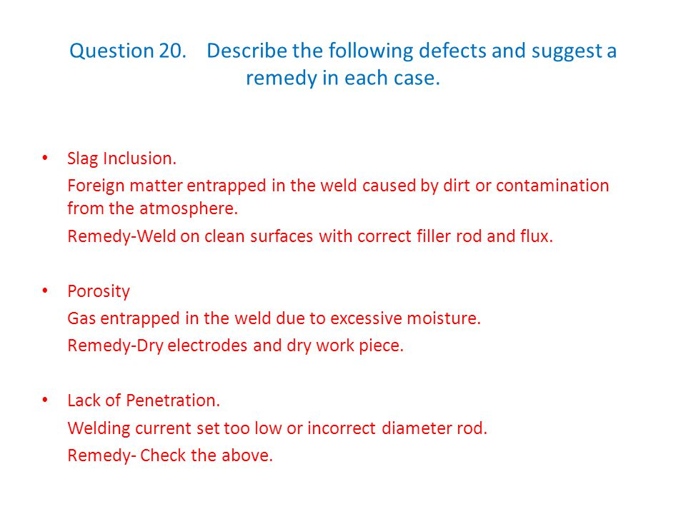 Question 20. Describe the following defects and suggest a remedy in each case.