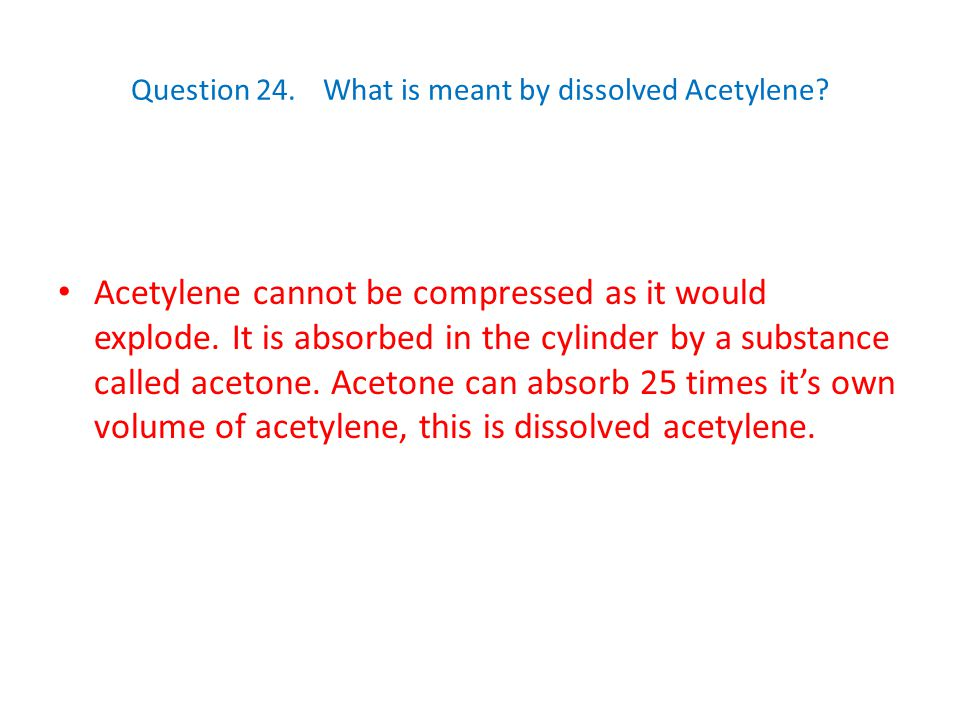 Question 24. What is meant by dissolved Acetylene
