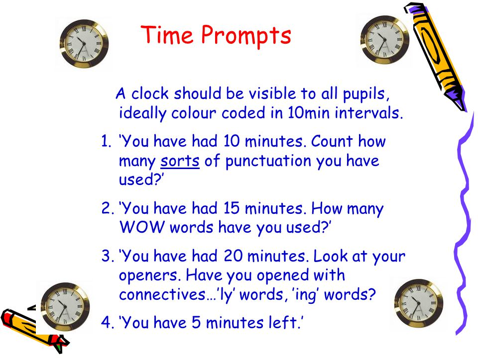 Time Prompts A clock should be visible to all pupils, ideally colour coded in 10min intervals.
