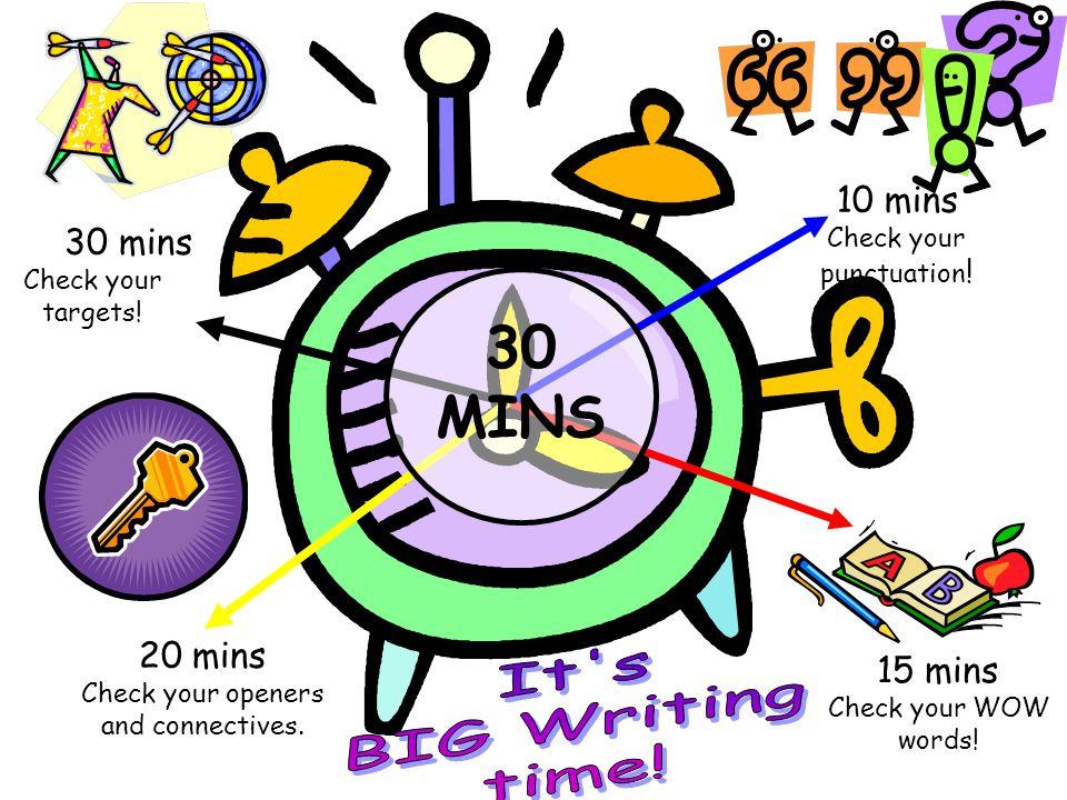 30 MINS It s BIG Writing time! 10 mins 30 mins 20 mins 15 mins