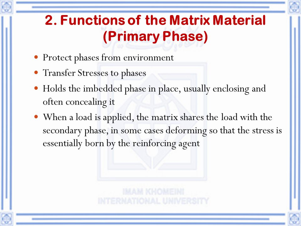 2. Functions of the Matrix Material (Primary Phase)