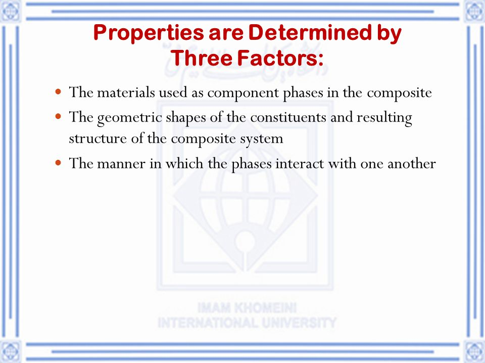 Properties are Determined by Three Factors: