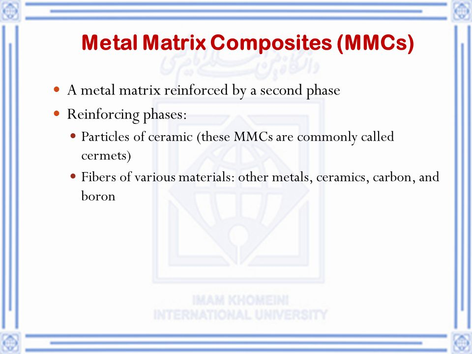Metal Matrix Composites (MMCs)