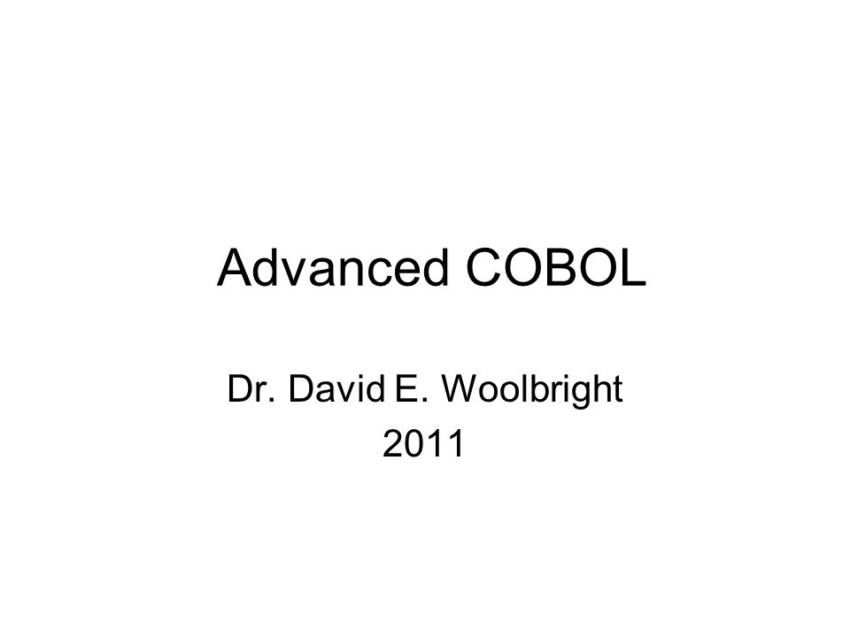 Advanced COBOL Dr. David E. Woolbright 2011