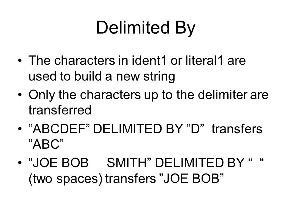 Delimited By The characters in ident1 or literal1 are used to build a new string. Only the characters up to the delimiter are transferred.