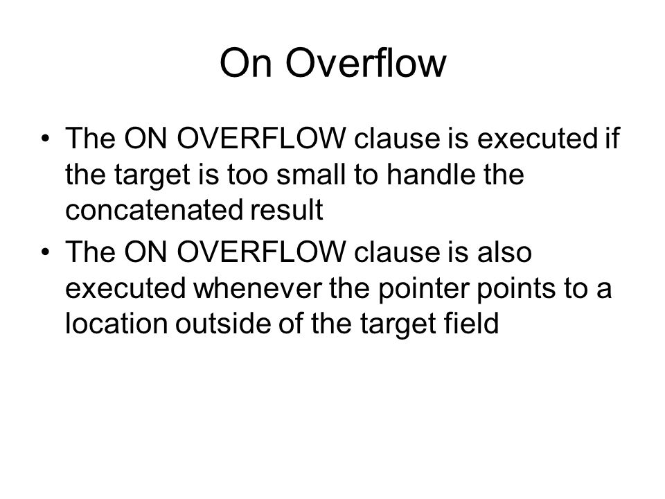 On Overflow The ON OVERFLOW clause is executed if the target is too small to handle the concatenated result.