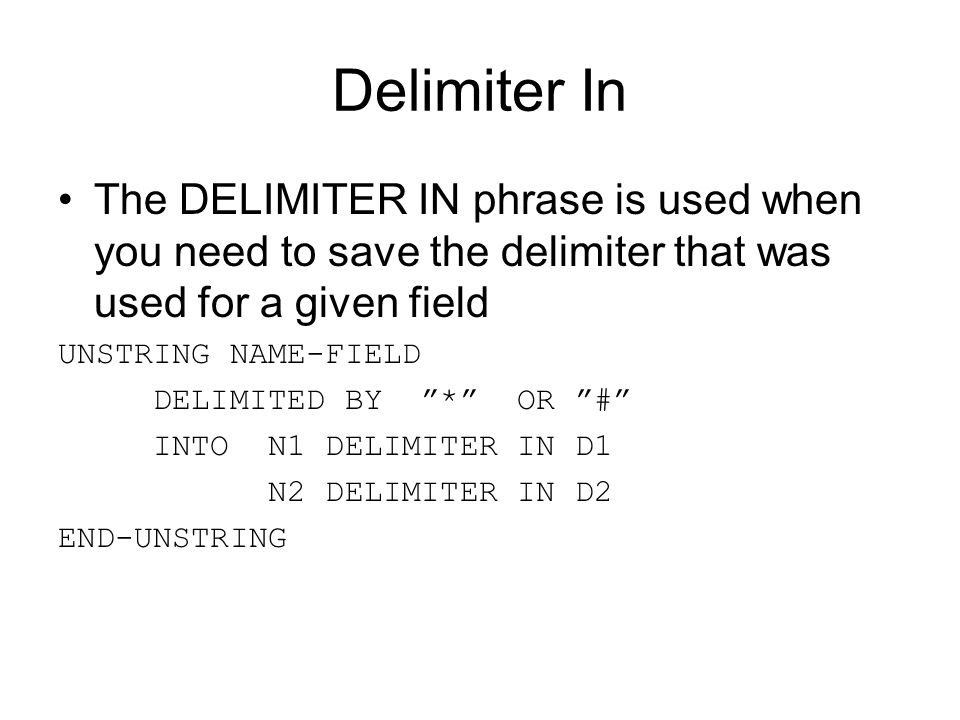 Delimiter In The DELIMITER IN phrase is used when you need to save the delimiter that was used for a given field.