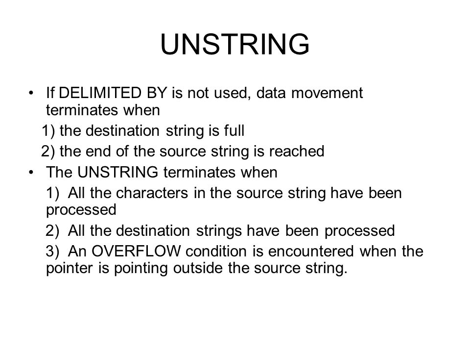 UNSTRING If DELIMITED BY is not used, data movement terminates when