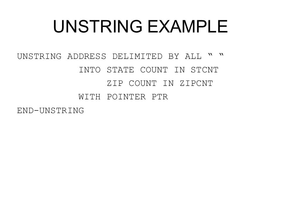 UNSTRING EXAMPLE UNSTRING ADDRESS DELIMITED BY ALL