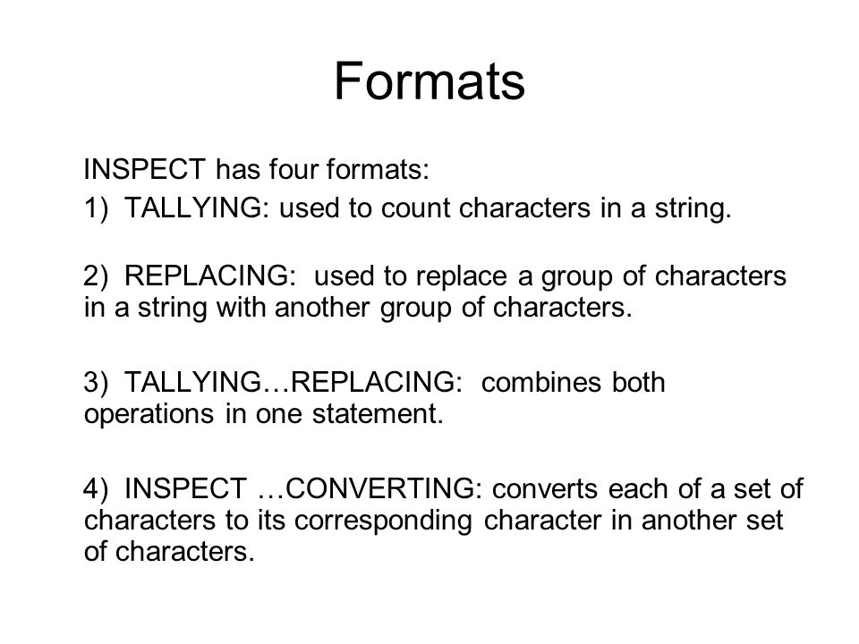 Formats INSPECT has four formats: