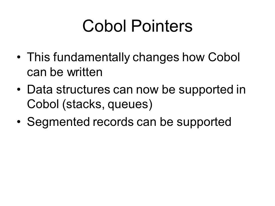 Cobol Pointers This fundamentally changes how Cobol can be written