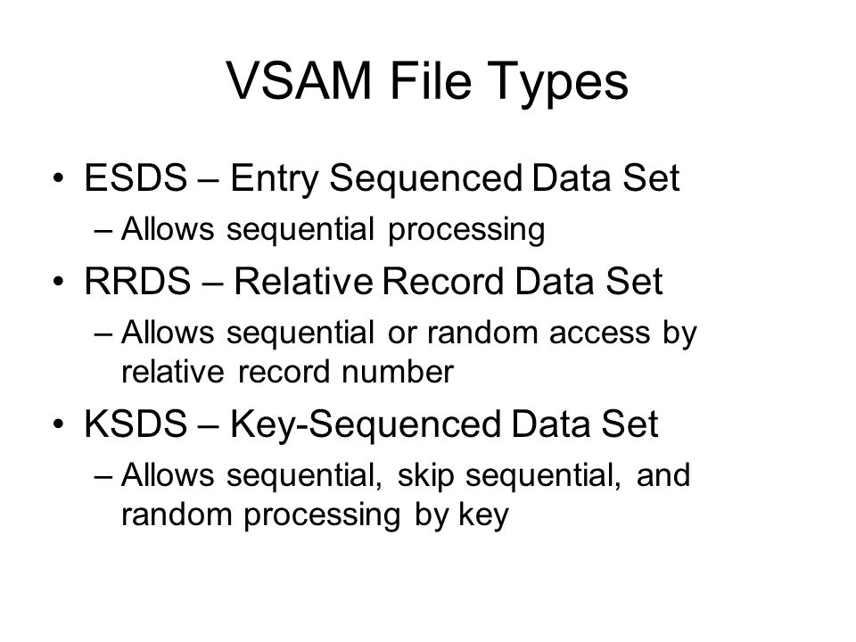 VSAM File Types ESDS – Entry Sequenced Data Set